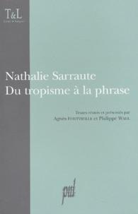 Nathalie Sarraute et Agnès Fontvieille - Nathalie Sarraute du tropisme à la phrase.