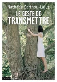 Nathalie Sarthou-Lajus - Le geste de transmettre.