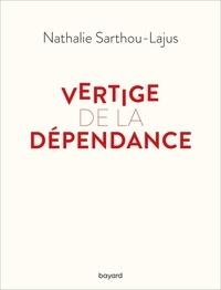 Nathalie Sarthou-Lajus - Vertige de la dépendance.