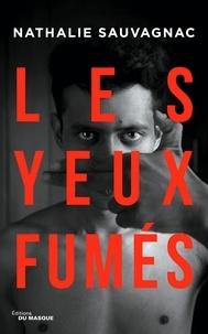 Gratuit pour télécharger des livres Les Yeux fumés 9782702449301 PDF DJVU par Nathalie Sauvagnac