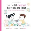 Nathalie Sayac et Caroline Modeste - Un petit calcul de rien du tout - Petites histoires mathématiques.