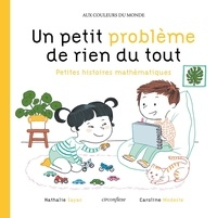 Nathalie Sayac et Caroline Modeste - Un petit problème de rien du tout - Petites histoires mathématiques.