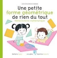 Nathalie Sayac et Caroline Modeste - Une petite forme géométrique de rien du tout - Petites histoires mathématiques.