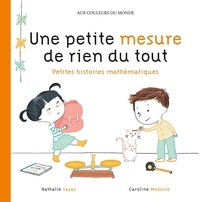 Nathalie Sayac et Caroline Modeste - Une petite mesure de rien du tout - Petites histoires mathématiques.