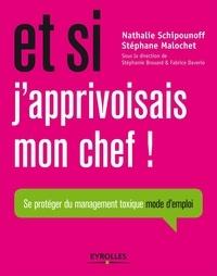 Nathalie Schipounoff et Stéphane Malochet - Et si j'approvisais mon chef ! - Se protéger du management toxique mode d'emploi.