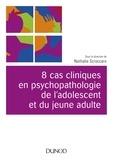 Nathalie Scroccaro - 8 cas cliniques en psychopathologie de l'adolescent et du jeune adulte.