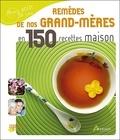 Nathalie Semenuik - Les remèdes de nos grands-mères en 150 recettes maison.