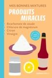 Nathalie Semenuik et Nathalie Cousin - Mes bonnes mixtures : produits miracles - Bicarbonate de soude, chlorure de magnésium, citron, vinaigre.