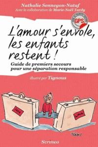 Nathalie Sennegon-Nataf - L'amour s'envole les enfants restent ! - Guide de premiers secours pour une séparation responsable.