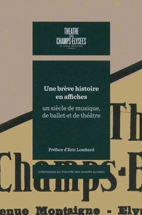 Nathalie Sergent - Une brève histoire en affiches - Un siècle de musique, de ballet et de théâtre.