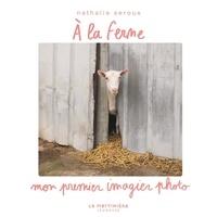 Nathalie Seroux - A la ferme - Mon premier imagier photo.