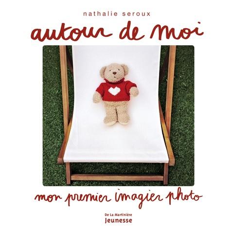Nathalie Seroux - Autour de moi - Mon premier imagier photo.