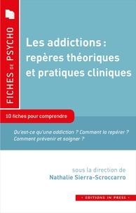 Nathalie Sierra-Scroccaro - Les addictions : repères théoriques et pratiques cliniques - 10 fiches pour comprendre.
