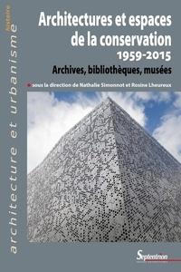 Nathalie Simonnot et Rosine Lheureux - Architectures et espaces de la conservation (1959-2015) - Archives, bibliothèques, musées.