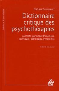 Nathalie Sinelnikoff - Dictionnaire critique des psychothérapies - Concepts, principaux théoriciens, techniques, pathologies, symptômes.