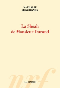 Nathalie Skowronek - La Shoah de Monsieur Durand.