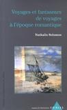 Nathalie Solomon - Voyages et fantasmes de voyages à l'époque romantique.
