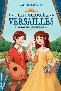 Nathalie Somers - Des jumeaux à Versailles, tome 1 - Roi-Soleil, nous voilà !.