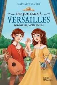 Nathalie Somers - Des jumeaux à Versailles - Roi-Soleil, nous voilà !.