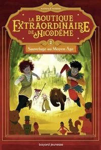 Nathalie Somers - La boutique extraordinaire de Nicodème Tome 2 : Sauvetage au Moyen Age.