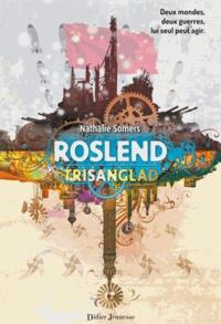 Nathalie Somers - Roslend - Trisanglad (tome 2).