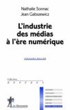 Nathalie Sonnac et Jean Gabszewicz - L'industrie des médias à l'ère numérique.