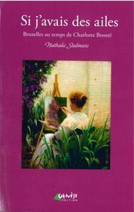 Nathalie Stalmans - Si j'avais des ailes - Bruxelles au temps de Charlotte Brontë.