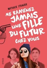 Nathalie Stragier - La fille du futur Tome 1 : Ne ramenez jamais une fille du futur chez vous.