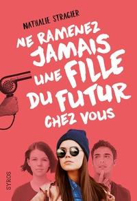 Nathalie Stragier - Ne ramenez jamais une fille du futur chez vous.