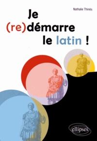 Je (re)démarre le latin ! - Nathalie Thines |
