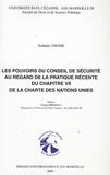 Nathalie Thomé - Les pouvoirs du Conseil de sécurité au regard de la pratique récente du chapitre VII de la charte des Nations Unies.