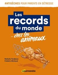 Nathalie Tordjman et Frédéric Michaud - Les records du monde chez les animaux.