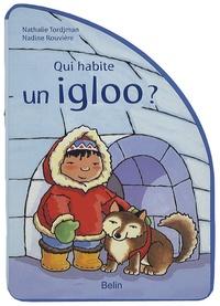 Nathalie Tordjman et Nadine Rouvière - Qui habite un igloo ?.