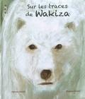 Nathalie Vallée et Elisabeth Piquet - Sur les traces de Wakiza.