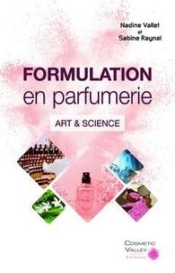 Nathalie Vallet et Sabine Raynal - La formulation en parfumerie - Art & Science.