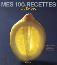 Nathalie Valmary - Mes 100 recettes de citron.