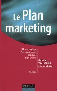 Nathalie Van Laethem et Laurence Body - Le plan marketing - Plan stratégique, Plan opérationnel, Plan marketing client, Plan de crise.
