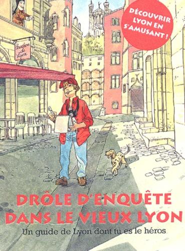 Nathalie Varichon et  Collectif - Drôle d'enquête dans le Vieux Lyon - Un guide de Lyon dont tu es le héros.