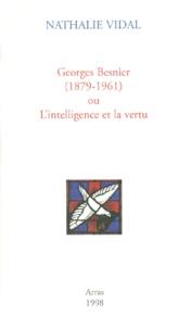 Nathalie Vidal - Georges Besnier (1879-1961) ou L'intelligence et la vertu.