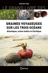 Nathalie Vidal - Graines voyageuses sur les trois océans - Atlantique, océan Indien et Pacifique.