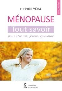 Nathalie Vidal - Ménopause - Tout savoir pour être une femme épanouie.