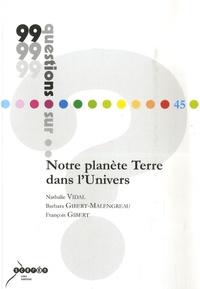 Nathalie Vidal et Barbara Malengreau- Gibert - Notre planète Terre dans l'Univers.