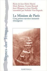 Nathalie Viet-Depaule et Jean Desailly - La Mission de Paris - Cinq prêtres-ouvriers insoumis témoignent.