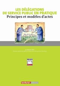 Nathalie Vinci - Les délégations de service public en pratique - Principes et modèles d'actes.