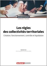 Nathalie Vinci - Les régies des collectivités territoriales - Création, fonctionnement, contrôle et liquidation.