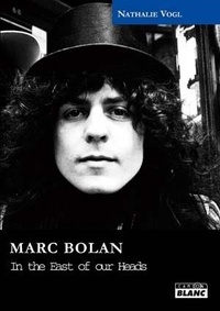 Nathalie Vogl - Marc Bolan - In the East of our Heads.