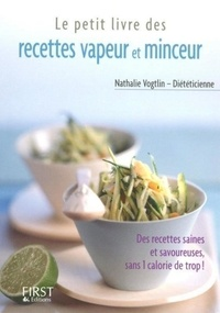 Nathalie Vogtlin - Le Petit livre des recettes vapeur et minceur.