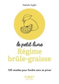 Nathalie Vogtlin - Le petit livre régime brûle-graisses - 120 recettes pour fondre sans se priver.