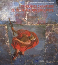 Nathalie Volle et Gennaro Toscano - Les grands chantiers de restauration en Europe.