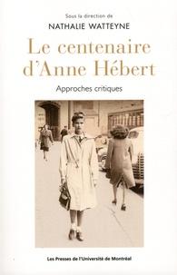 Nathalie Watteyne - Le centenaire d'Anne Hébert - Approches critiques.